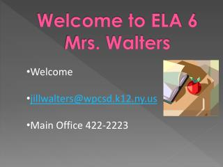 Welcome to ELA 6 Mrs. Walters