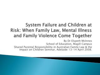 System Failure and Children at Risk: When Family Law, Mental Illness and Family Violence Come Together