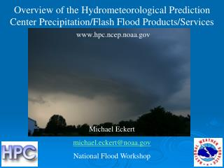 Overview of the Hydrometeorological Prediction Center Precipitation/Flash Flood Products/Services hpc.ncep.noaa