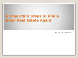 6 Important Steps to find a Good Real Estate Agent by Jeff A