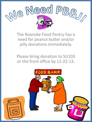 The Roanoke Food Pantry has a need for peanut butter and/or jelly donations immediately.
