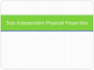 Size Independent Physical Properties