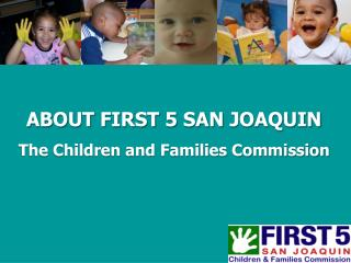 About First 5 San  Joaquin The Children and Families Commission