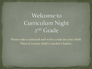 Welcome to  Curriculum Night 2 nd  Grade