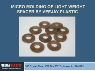 Micro Molding of Light Weight Spacer for Aerospace Industry