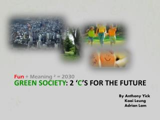 Green Society : 2 ' C 's for the Future