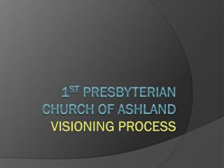 1 st  Presbyterian Church of Ashland visioning process