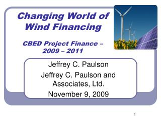 Changing World of Wind Financing CBED Project Finance – 2009 – 2011