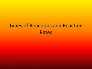 Types of Reactions and Reaction Rates