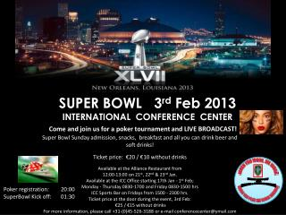 SUPER BOWL  3 rd  Feb 2013 INTERNATIONAL  CONFERENCE  CENTER