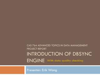 CAS 764 Advanced Topics in Data Management Project report Introduction of  Dbsync  engine