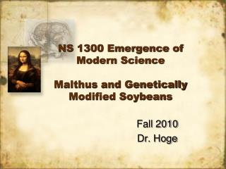 NS 1300 Emergence of Modern Science Malthus and Genetically Modified Soybeans