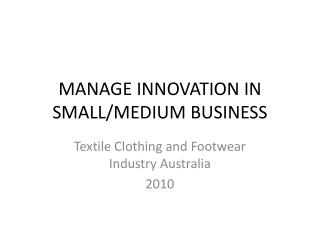 MANAGE INNOVATION IN SMALL/MEDIUM BUSINESS