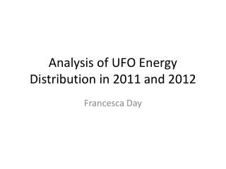 Analysis of UFO Energy Distribution in 2011 and 2012