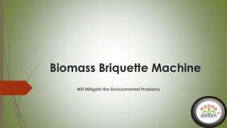 Biomass Briquette Machine Will Mitigate the Environmental Pr