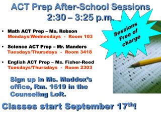 Math ACT Prep – Ms. Robson Mondays/Wednesdays  -  Room 103 Science ACT Prep – Mr.  Manders