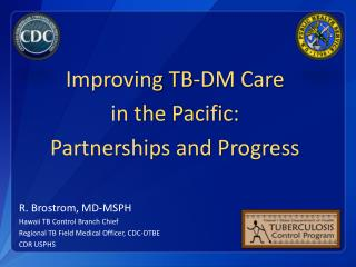 Improving TB-DM Care  in the Pacific:  Partnerships and Progress