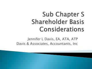Sub Chapter S  Shareholder Basis Considerations