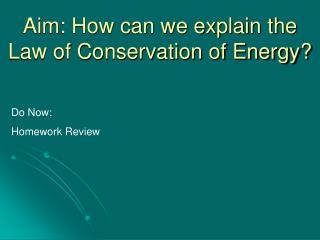 Aim: How can we explain the Law of Conservation of Energy?