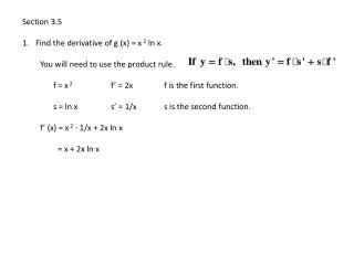 Section 3.5 Find the derivative of g (x) = x  2 ln  x. You will need to use the product rule.