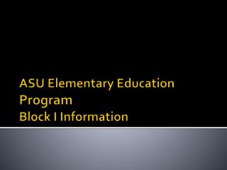 ASU Elementary Education  Program Block I Information