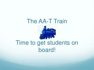 The AA-T Train Time to get students on board!