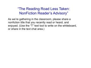 """The Reading Road Less Taken:  NonFiction Reader's Advisory"""