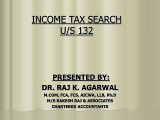 INCOME TAX SEARCH  U/S 132