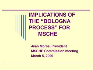 "IMPLICATIONS OF THE ""BOLOGNA PROCESS"" FOR  	 	 	MSCHE"