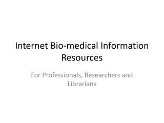 Internet Bio-medical Information Resources