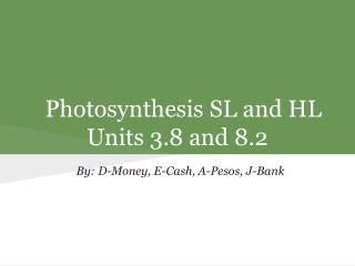 Photosynthesis SL and HL Units 3.8 and 8.2
