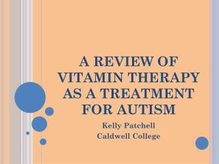 A REVIEW OF VITAMIN THERAPY AS A TREATMENT FOR AUTISM