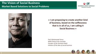 The Vision of Social Business Market Based Solutions to Social Problems