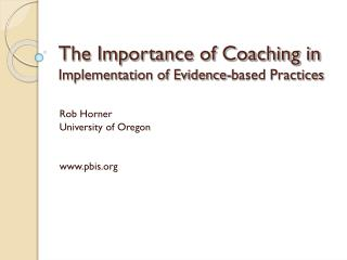 The Importance of Coaching in  Implementation of Evidence-based Practices