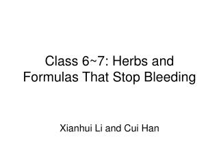 Class 6~7:  Herbs and Formulas That Stop Bleeding