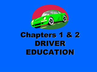 Chapters 1 & 2 DRIVER EDUCATION
