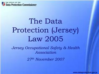 The Data Protection (Jersey) Law 2005 Jersey Occupational Safety & Health Association