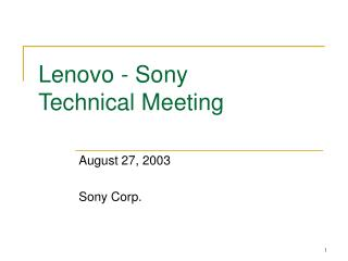 Lenovo - Sony  Technical Meeting