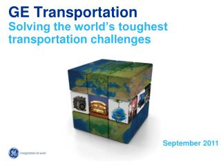 GE Transportation Solving the world's toughest transportation challenges