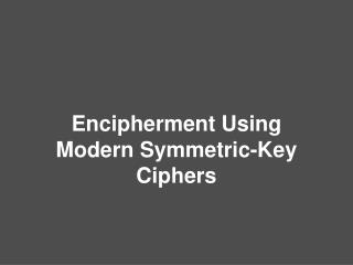 Encipherment Using Modern Symmetric-Key Ciphers
