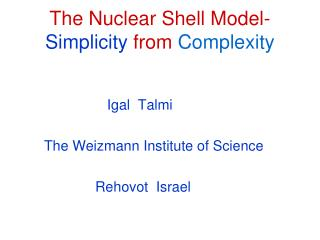 The Nuclear Shell Model- Simplicity  from  Complexity