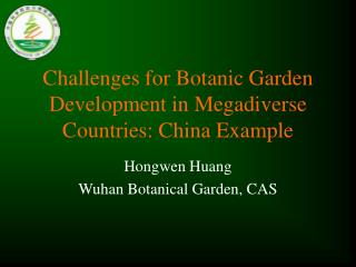 Challenges for Botanic Garden Development in Megadiverse Countries: China Example