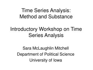 Time Series Analysis:  Method and Substance  Introductory Workshop on Time Series Analysis