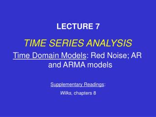 TIME SERIES ANALYSIS Time Domain Models : Red Noise; AR and ARMA models