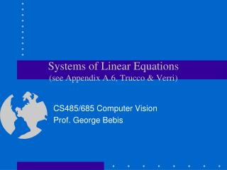 Systems of Linear Equations (see Appendix A.6, Trucco & Verri)