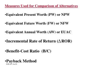 Measures Used for Comparison of Alternatives Equivalent Present Worth (PW) or NPW