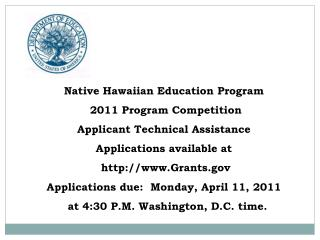 Native Hawaiian Education Program  2011 Program Competition Applicant Technical Assistance Applications available at  ht