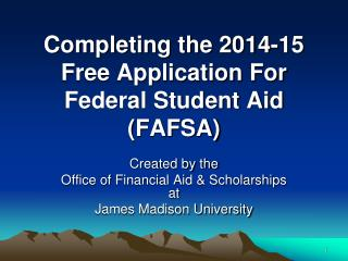 Completing the 2014-15 Free Application For Federal Student Aid (FAFSA)