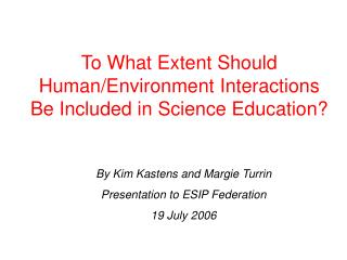 To What Extent Should Human/Environment Interactions Be Included in Science Education?