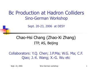 Bc Production at Hadron Colliders Sino-German Workshop Sept. 20-23, 2006  at DESY